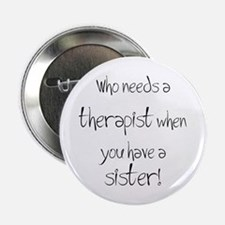 """Who needs a therapist? 2.25"""" Button"""
