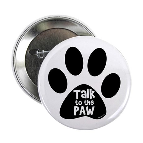 """Talk to The Paw 2.25"""" Button (10 pack)"""