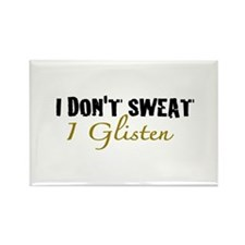 I don't sweat I glisten Rectangle Magnet