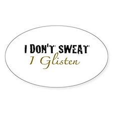 I don't sweat I glisten Decal