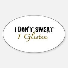 I don't sweat I glisten Sticker (Oval)
