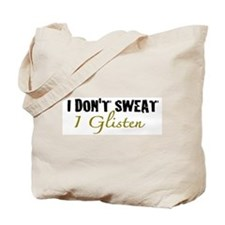 I don't sweat I glisten Tote Bag