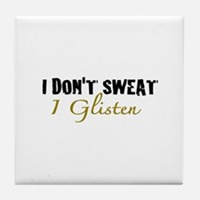 I don't sweat I glisten Tile Coaster
