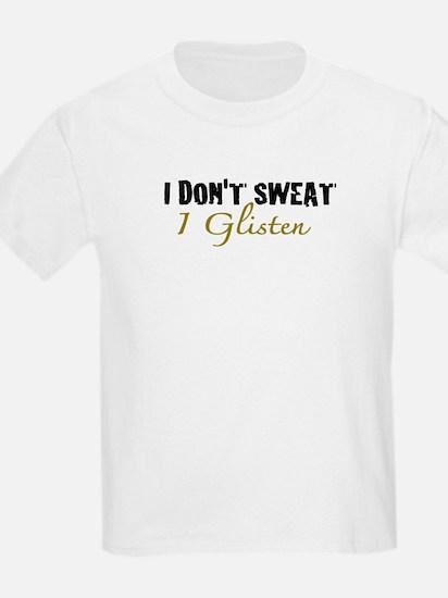 I don't sweat I glisten T-Shirt
