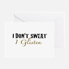 I don't sweat I glisten Greeting Card