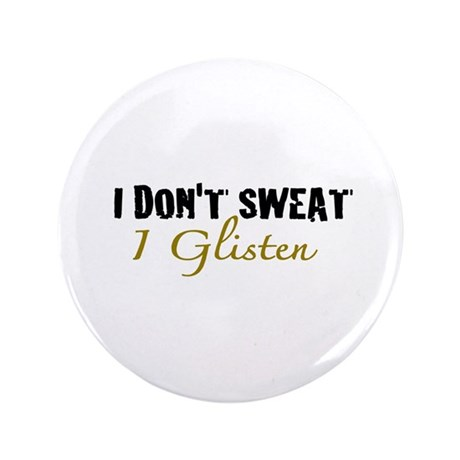 "I don't sweat I glisten 3.5"" Button (100 pack)"