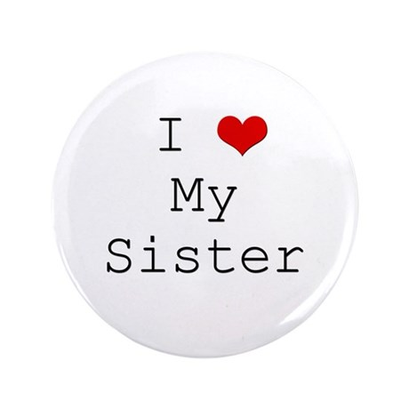 """I Heart My Sister 3.5"""" Button"""
