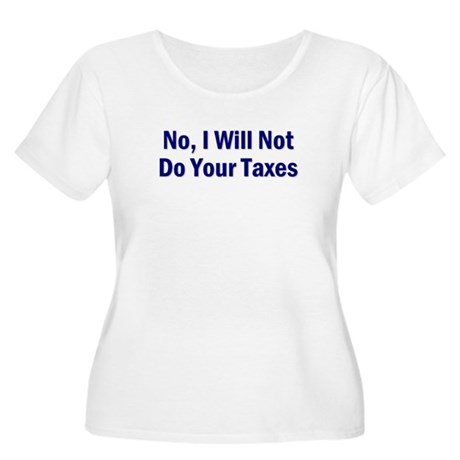 No, I Won't Do Your Taxes Women's Plus Size Scoop