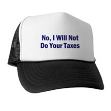 No, I Won't Do Your Taxes Trucker Hat
