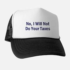 No, I Won't Do Your Taxes Trucker Hat