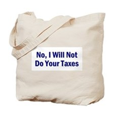 No, I Won't Do Your Taxes Tote Bag