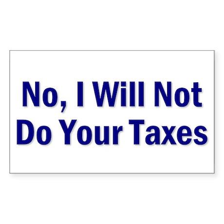 No, I Won't Do Your Taxes Rectangle Sticker