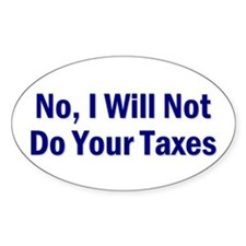 No, I Won't Do Your Taxes Oval Decal