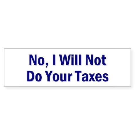 No, I Won't Do Your Taxes Bumper Sticker
