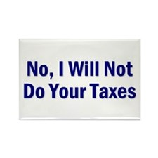 No, I Won't Do Your Taxes Rectangle Magnet
