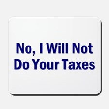No, I Won't Do Your Taxes Mousepad