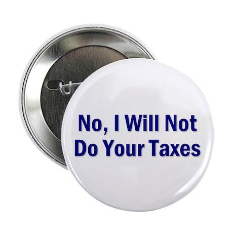 "No, I Won't Do Your Taxes 2.25"" Button"