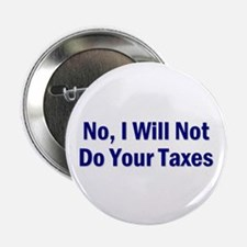 "No, I Won't Do Your Taxes 2.25"" Button"