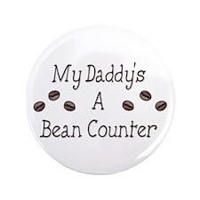 "My Daddy's A Bean Counter 3.5"" Button"