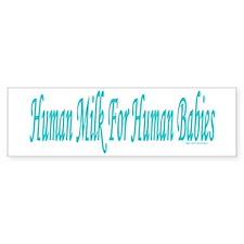 Human Milk for Human Babies Bumper Bumper Sticker