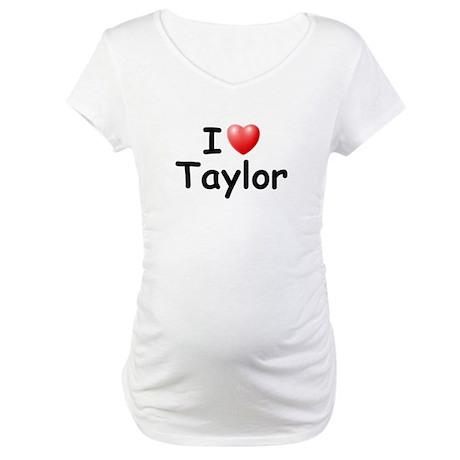 I Love Taylor (Black) Maternity T-Shirt
