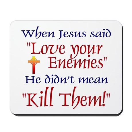 "Mousepad - When Jesus said ""Love your enemies"" he"