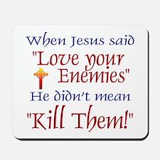 "Mousepad - When Jesus said ""Love your enemies"" he"