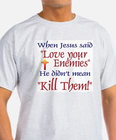 "Ash Grey T-Shirt - When Jesus said ""Love your ene"