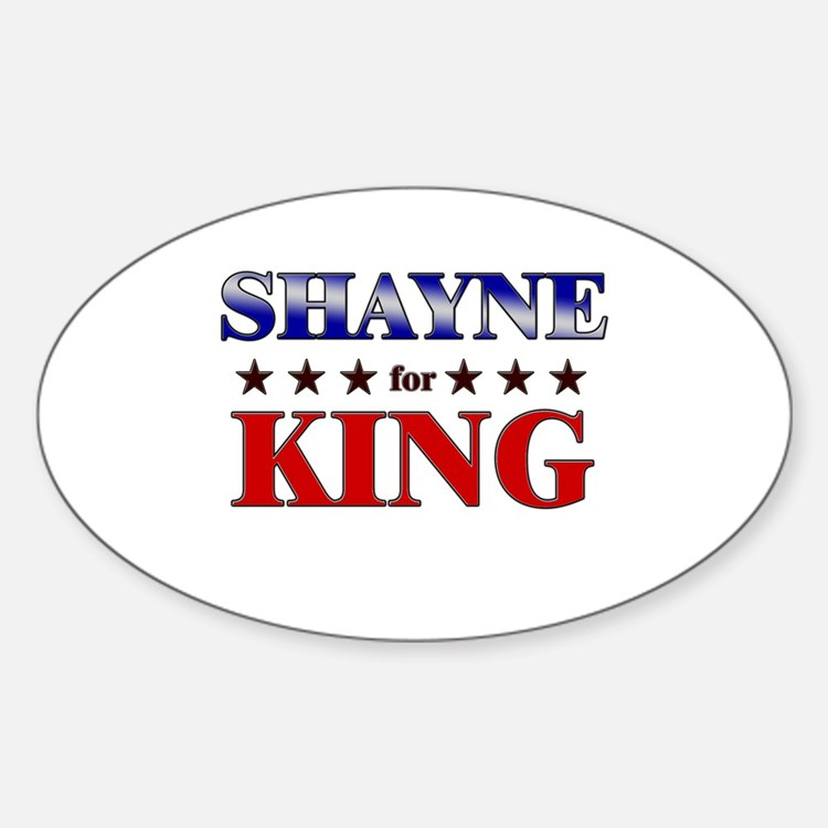 SHAYNE for king Oval Decal