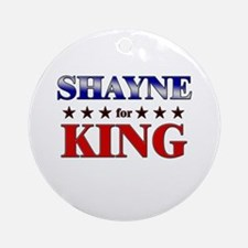 SHAYNE for king Ornament (Round)