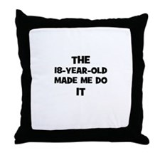 The 18-Year-Old Made Me Do It Throw Pillow