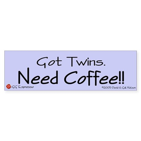 Got twins. Need Coffee! Bumper sticker