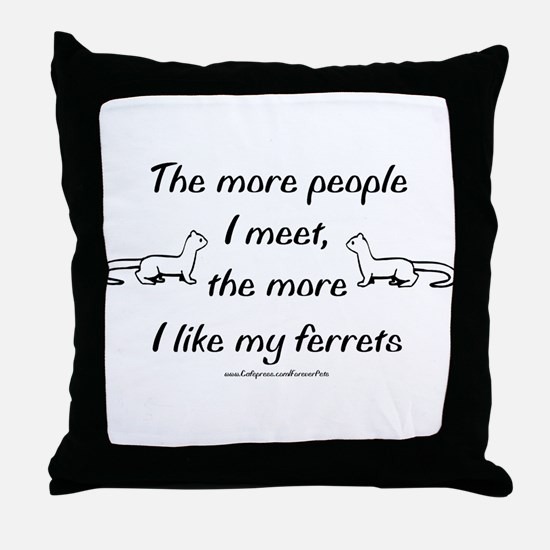 Like My Ferrets Throw Pillow