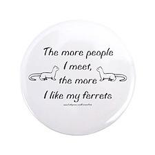 "Like My Ferrets 3.5"" Button"