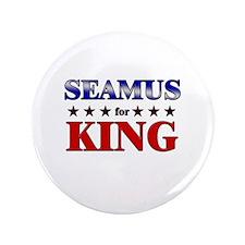 "SEAMUS for king 3.5"" Button"