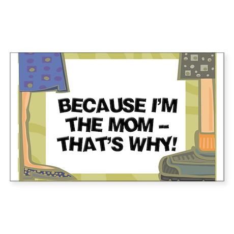 Because I'm The Mom Rectangle Sticker
