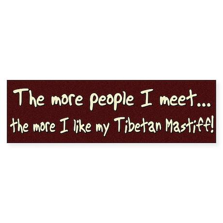 The More People Tibetan Mastiff Bumper Sticker