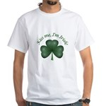 Kiss me, I'm Irish! White T-Shirt