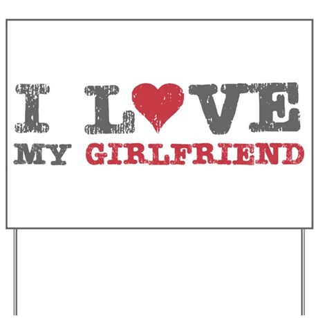i love heart my girlfriend yard sign by solopress