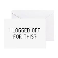 I Logged Off Greeting Card