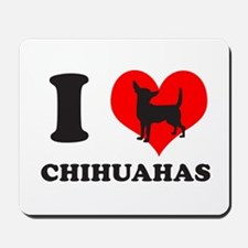 I love chihuahuas Mousepad