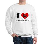 I love chihuahuas Sweatshirt