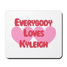 Everybody Loves Kyleigh Mousepad