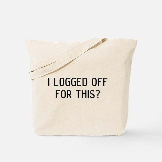 I Logged Off Tote Bag