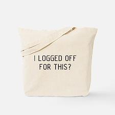 I Logged Tote Bag