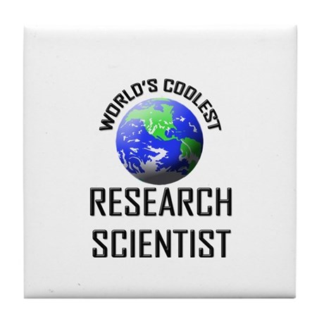 World's Coolest RESEARCH SCIENTIST Tile Coaster
