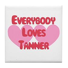 Everybody Loves Tanner Tile Coaster