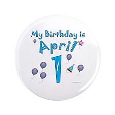 "April 1st Birthday 3.5"" Button"
