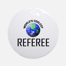 World's Coolest REFEREE Ornament (Round)