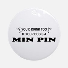 Min Pin You'd Drink Ornament (Round)